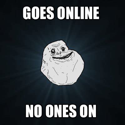 Meme Creator   Goes online No ones on Meme Generator at ...