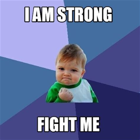 Meme Creator   i am strong fight me Meme Generator at ...