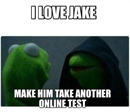 Meme Creator   I love Jake Make him take another online ...