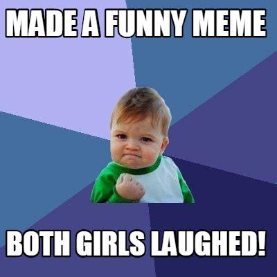 Meme Creator   Made a funny meme Both girls laughed! Meme ...
