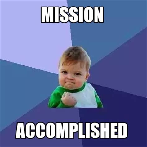 Meme Creator   Mission Accomplished Meme Generator at ...