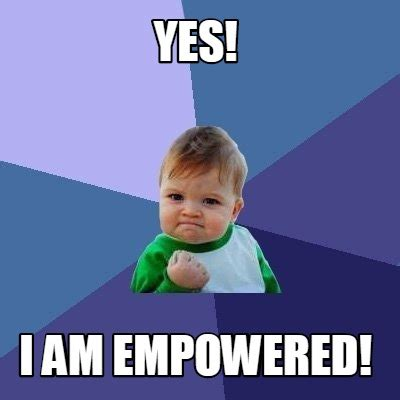 Meme Creator   Yes! I am empowered! Meme Generator at ...