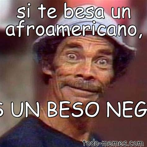 Meme de si te besa un afroamericano, ¿ES UN BESO NEGRO?