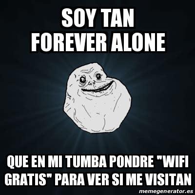 Meme Forever Alone   soy tan forever alone que en mi tumba ...