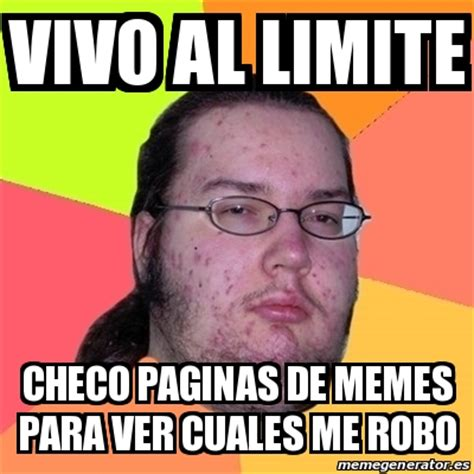 Meme Friki   Vivo al limite checo paginas de memes para ...