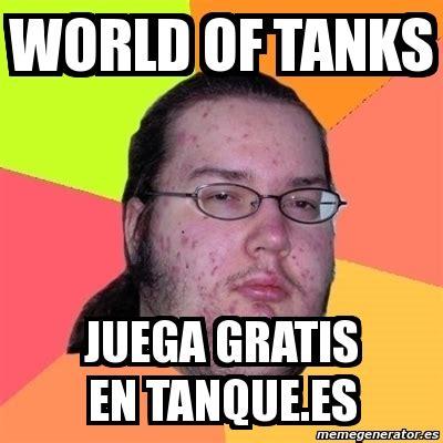 Meme Friki   World of tanks juega gratis en tanque.es ...