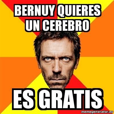 Meme House   bernuy quieres un cerebro es gratis   16393633