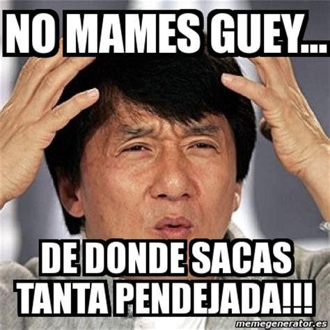 Meme Jackie Chan   No mames guey... De donde sacas tanta ...