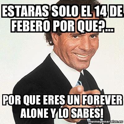 Meme Julio Iglesias   Estaras solo el 14 de Febero por que ...