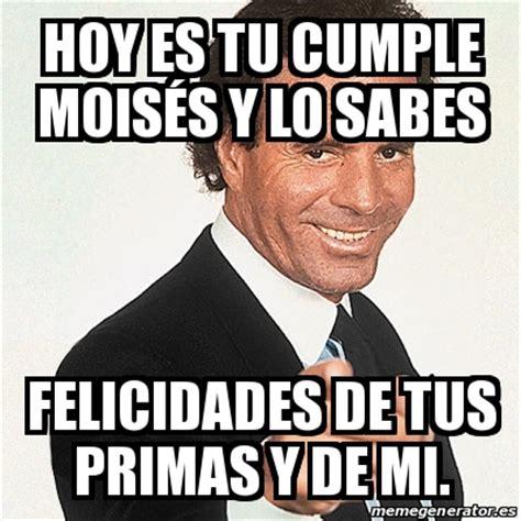 Meme Julio Iglesias   Hoy es tu cumple Moisés y lo sabes ...