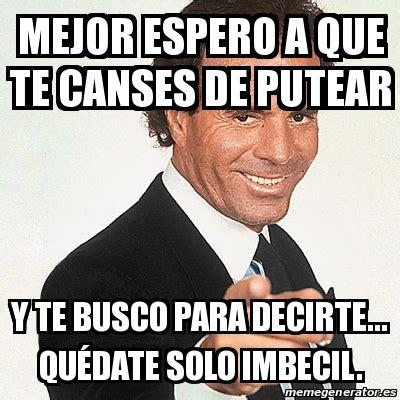 Meme Julio Iglesias   Mejor espero a que te canses de ...