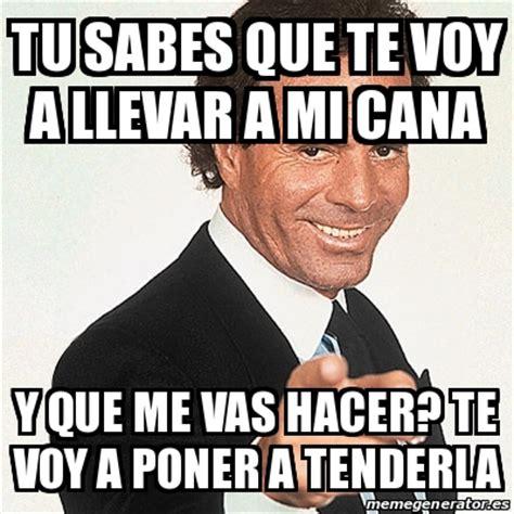 Meme Julio Iglesias   Tu sabes que te voy a llevar a mi ...