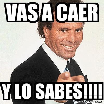 Meme Julio Iglesias   Vas a caer Y LO SABES!!!!   20258976