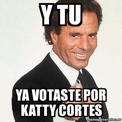 Meme Julio Iglesias   y tu ya votaste por katty cortes ...