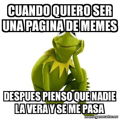 Meme Kermit the frog   cuando quiero ser una pagina de ...