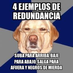 Meme Perro Racista   4 EJEMPLOS DE REDUNDANCIA SUBA PARA ...