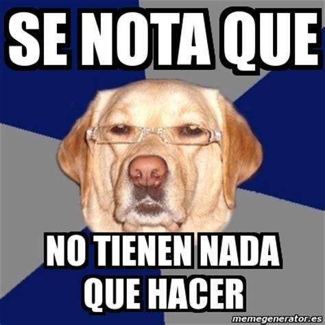 Meme Perro Racista   se nota que no tienen nada que hacer ...