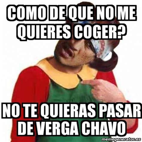 Meme Personalizado   COMO DE QUE NO ME QUIERES COGER? NO ...