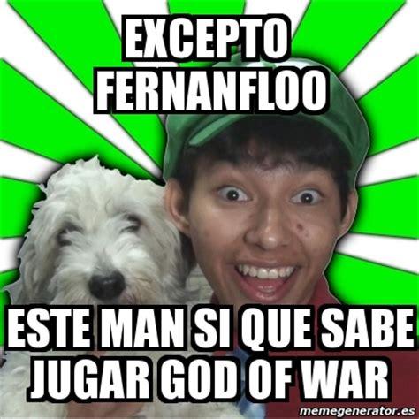 Meme Personalizado   Excepto Fernanfloo Este man si que ...