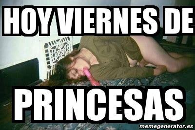 Meme Personalizado   Hoy Viernes de Princesas   3701637