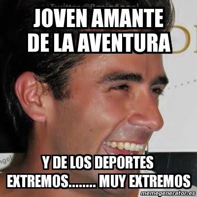 Meme Personalizado   JOVEN AMANTE DE LA AVENTURA Y DE LOS ...
