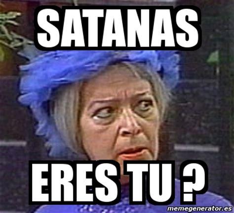 Meme Personalizado   satanas eres tu ?   5434563