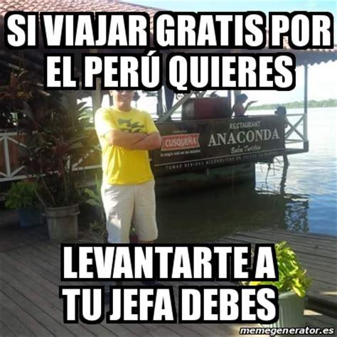 Meme Personalizado   Si viajar gratis por el Perú quieres ...