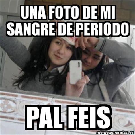 Meme Personalizado   Una foto de mi sangre de periodo pal ...