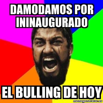 Meme Sparta   DAMODAMOS POR ININAUGURADO EL BULLING DE HOY ...