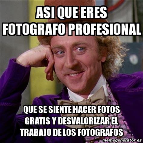 Meme Willy Wonka   Asi que eres fotografo profesional Que ...