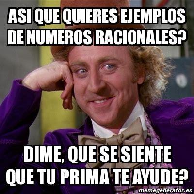 Meme Willy Wonka   asi que quieres ejemplos de numeros ...