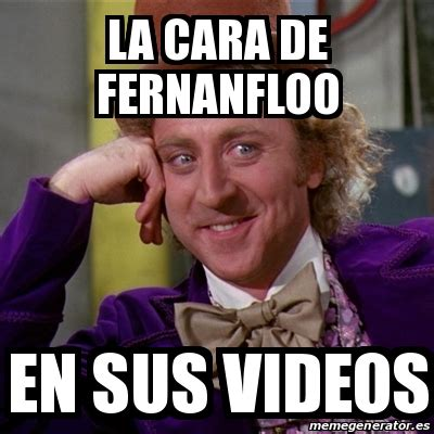 Meme Willy Wonka   la cara de fernanfloo en sus videos ...
