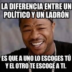 Meme Yo Dawg   La diferencia entre un político y un ladrón ...