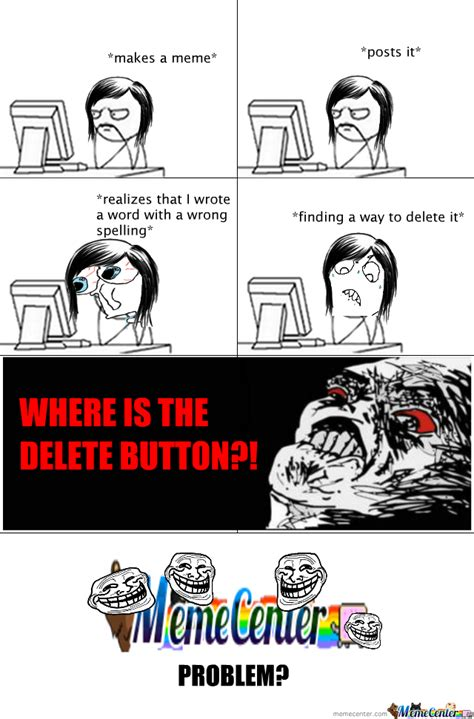 Memecenter, Y U No Place A Delete Button? by yellow ...
