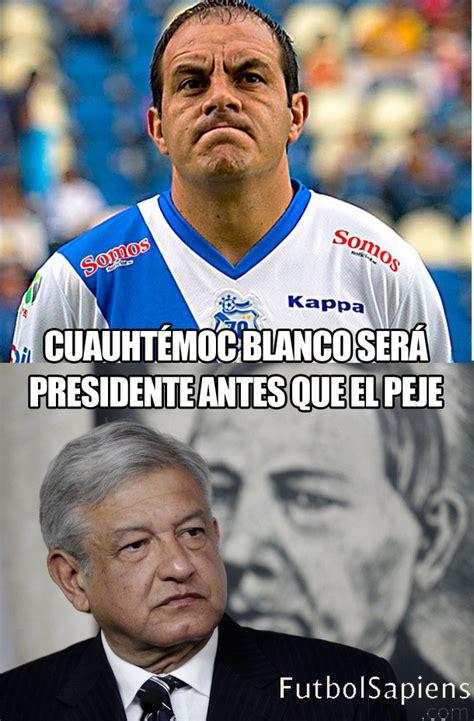Memes de la candidatura de Cuauhtémoc Blanco   Futbol Sapiens