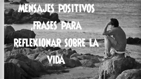 mensajes positivos ,frases para reflexionar sobre la vida ...