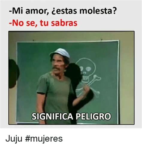 Mi Amor Cestas Molesta? No Se Tu Sabras SIGNIFICA PELIGRO ...
