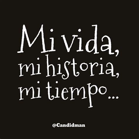 Mi vida, mi historia, mi tiempo… | Historia, Frases and ...
