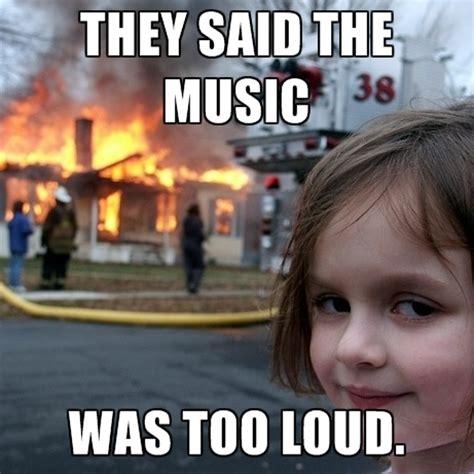 music too loud MEMEs