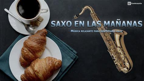 Musica para Despertar Alegre/SAXO EN LAS MAÑANAS/Música ...