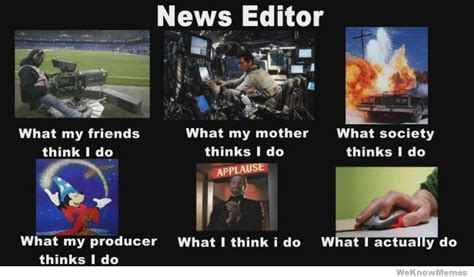 news editors | 'what people think I do' meme | Pinterest ...