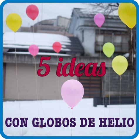 No sin mis hijos: 5 ideas para hacer con globos de helio ...
