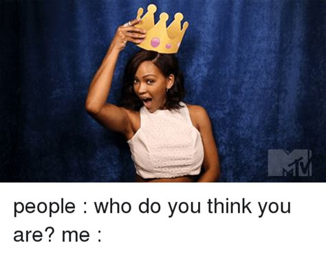 People Who Do You Think You Are? Me | Girl Meme on SIZZLE