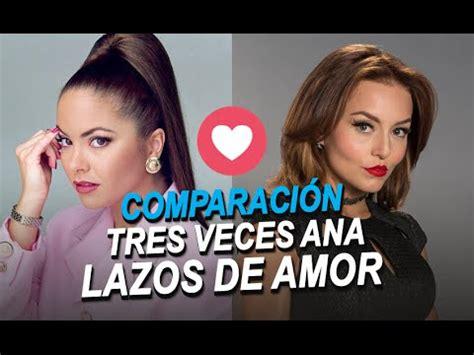 Primera comparación Tres veces Ana vs Lazos de Amor  El ...