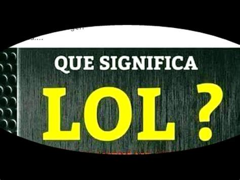 QUE SIGNIFICA LA PALABRA  LOL ??? ⚠   YouTube