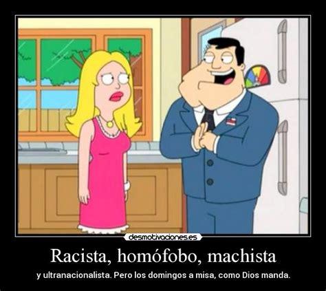 Racista, homófobo, machista | Desmotivaciones