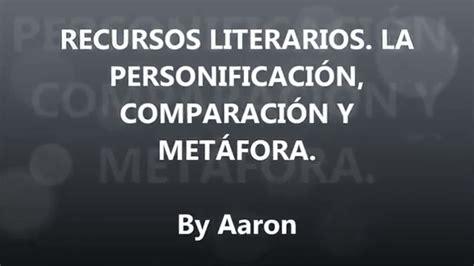 RECURSOS LITERARIOS: LA PERSONIFICACIÓN, COMPARACIÓN Y ...