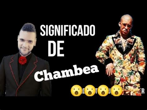 Significado de Chambea   YouTube