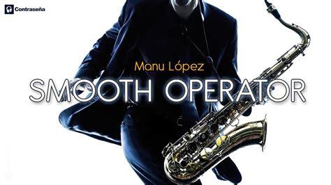 Smooth Operator, Musica Instrumental, Saxo Relajante ...