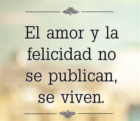 〽️El amor y la felicidad no se publica , se viven   Frases ...